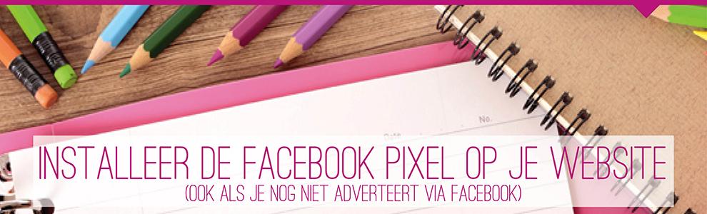 facebook pixel installeren ook als je nog niet adverteert