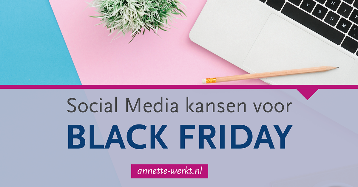 Social media kansen voor Black Friday Annette Werkt
