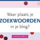 plaatsen zoekwoorden blog